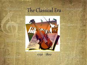 The Classical Era 1750 1800 Classical music The