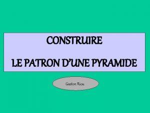 CONSTRUIRE LE PATRON DUNE PYRAMIDE Gaston Riou On