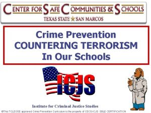 Crime Prevention COUNTERING TERRORISM In Our Schools Institute