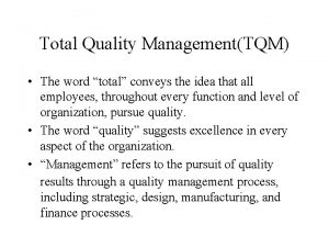 Total Quality ManagementTQM The word total conveys the
