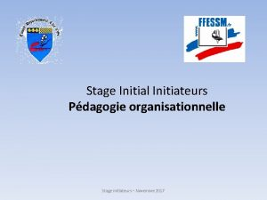 Stage Initial Initiateurs Pdagogie organisationnelle Stage initiateurs Novembre