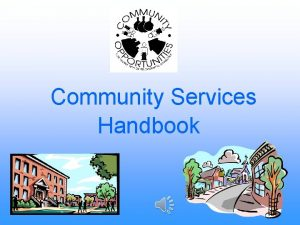 Community Services Handbook Community Services We help people