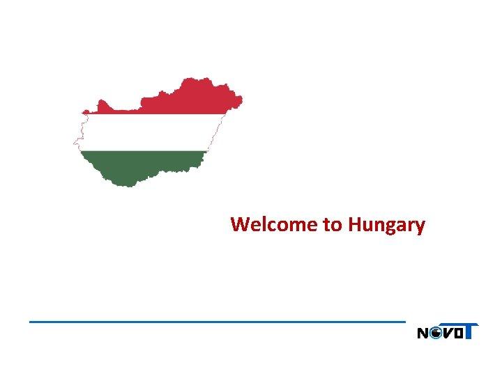 Welcome to Hungary Welcome to Hungary Welcome to