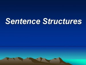 Sentence Structures Sentence Structures Simple Sentence Contains one