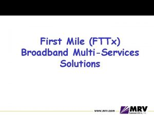 First Mile FTTx Broadband MultiServices Solutions www mrv