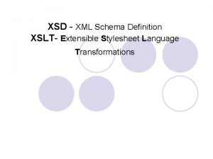 XSD XML Schema Definition XSLT Extensible Stylesheet Language