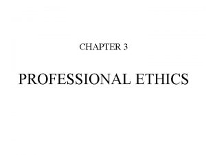 CHAPTER 3 PROFESSIONAL ETHICS ETHICS A SYSTEM OR