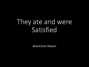 They ate and were Satisfied Bread from Heaven