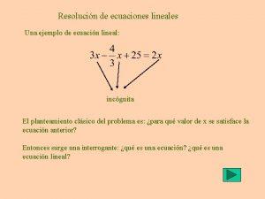 Resolucin de ecuaciones lineales Una ejemplo de ecuacin