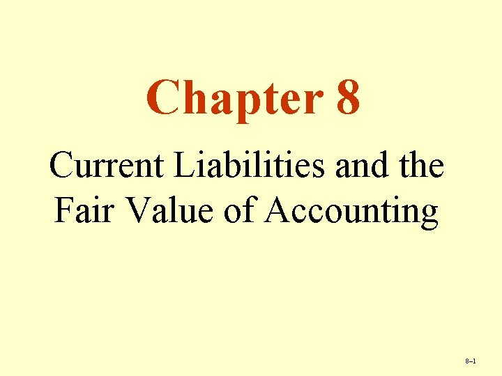 Chapter 8 Current Liabilities and the Fair Value