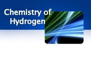 Chemistry of Hydrogen Chemistry of Hydrogen 1 H