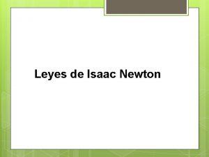 Leyes de Isaac Newton LEYES DE NEWTON 1