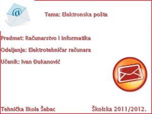 Tema Elektronska pota Predmet Raunarstvo i informatika Odeljenje