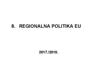 8 REGIONALNA POLITIKA EU 2017 2018 Osnovni pojmovi