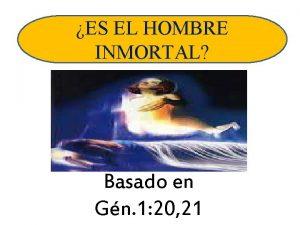 ES EL HOMBRE INMORTAL Basado en Gn 1
