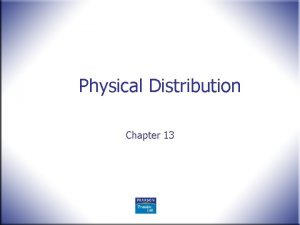 Physical Distribution Chapter 13 Physical Distribution n Physical