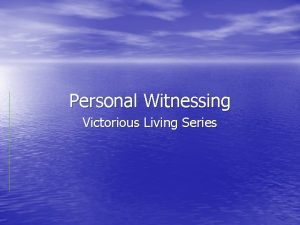 Personal Witnessing Victorious Living Series Witnessing Defined Witnessing