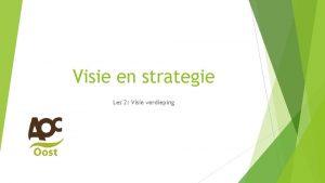 Visie en strategie Les 2 Visie verdieping Doel