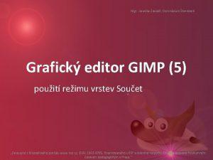 Mgr Jaroslav Zavadil Gymnzium ternberk Grafick editor GIMP
