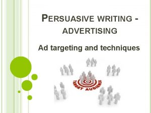 PERSUASIVE WRITING ADVERTISING Ad targeting and techniques WHAT