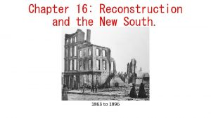 Chapter 16 Reconstruction and the New South 1863