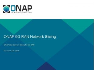 ONAP 5 G RAN Network Slicing ONAP and
