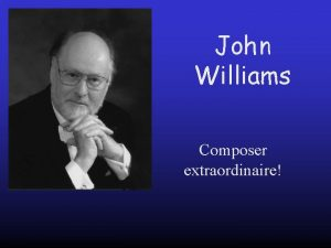 John Williams Composer extraordinaire John Williams was born