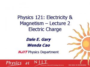 Physics 121 Electricity Magnetism Lecture 2 Electric Charge
