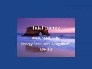Tidal Energy Ryan Saad Sufie Energy Resources Assignment