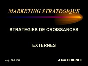 MARKETING STRATEGIQUE STRATEGIES DE CROISSANCES EXTERNES maj 080107