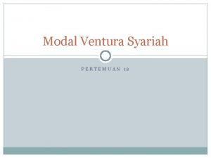 Modal Ventura Syariah PERTEMUAN 12 MODAL VENTURA PengertianDefinisi