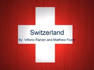 Switzerland By Vittorio Ranieri and Matthew Ficele Click