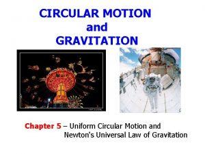 CIRCULAR MOTION and GRAVITATION Chapter 5 Uniform Circular