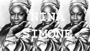 NINA SIMONE INTRODUCTION Nina Simone is a Music