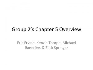 Group 2s Chapter 5 Overview Eric Ervine Kenzie