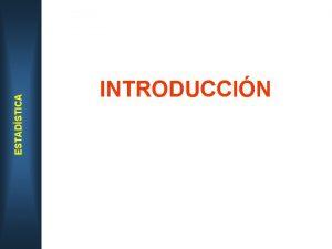 ESTADSTICA INTRODUCCIN ESTADSTICA Introduccin TEMA 0 Introduccin Qu