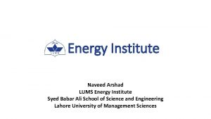 Energy Institute Naveed Arshad LUMS Energy Institute Syed