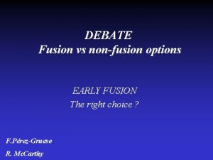 DEBATE Fusion vs nonfusion options EARLY FUSION The