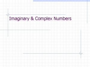 Imaginary Complex Numbers Once upon a time In
