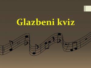 Glazbeni kviz Upute Kviz se sastoji od 10