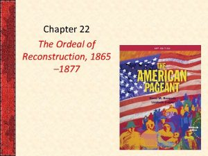 Chapter 22 The Ordeal of Reconstruction 1865 1877