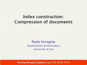 Index construction Compression of documents Paolo Ferragina Dipartimento