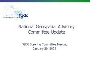 National Geospatial Advisory Committee Update FGDC Steering Committee
