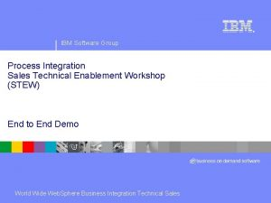 IBM Software Group Process Integration Sales Technical Enablement