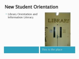 New Student Orientation Library Orientation and Information Literacy