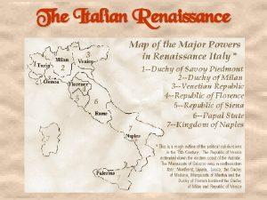 The Italian Renaissance When Why Italy Location 1350