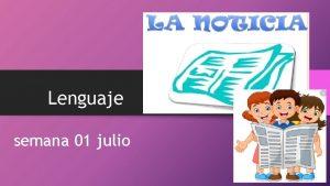 Lenguaje semana 01 julio OBJETIVOS DE ESTA SEMANA