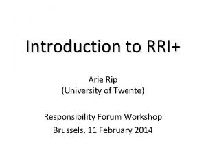 Introduction to RRI Arie Rip University of Twente