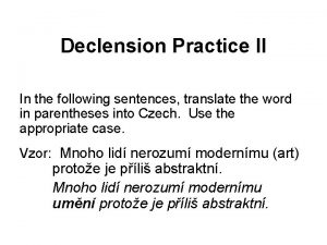Declension Practice II In the following sentences translate