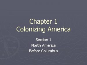Chapter 1 Colonizing America Section 1 North America